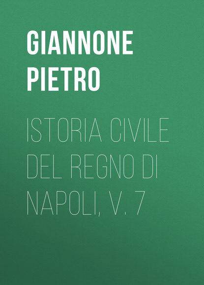 Фото - Giannone Pietro Istoria civile del Regno di Napoli, v. 7 джек марс regno diviso