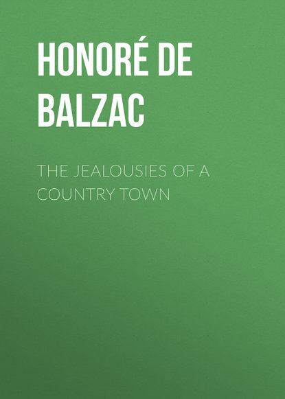 Фото - Оноре де Бальзак The Jealousies of a Country Town оноре де бальзак a prince of bohemia