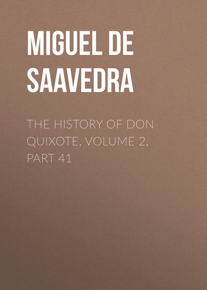 Мигель де Сервантес Сааведра The History of Don Quixote, Volume 2, Part 41 rasmus björn anderson the heimskringla a history of the norse kings volume 5 part 2