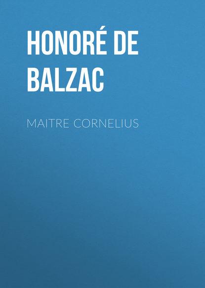 Оноре де Бальзак Maitre Cornelius cornelius peltz förster sendeschluss