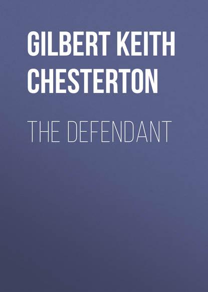 Фото - Гилберт Кит Честертон The Defendant гилберт кит честертон the man who was thursday