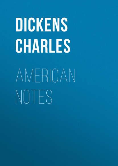 Чарльз Диккенс American Notes чарльз диккенс american notes