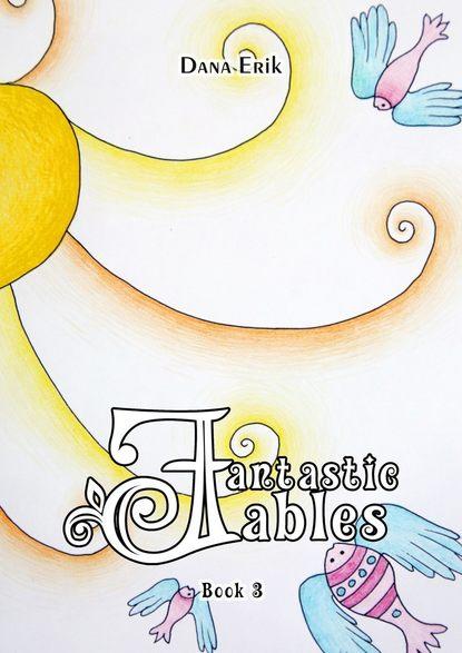 Dana Erik Fantastic Fables. Book3 tatiana sindeeva burova the fables andtheparables