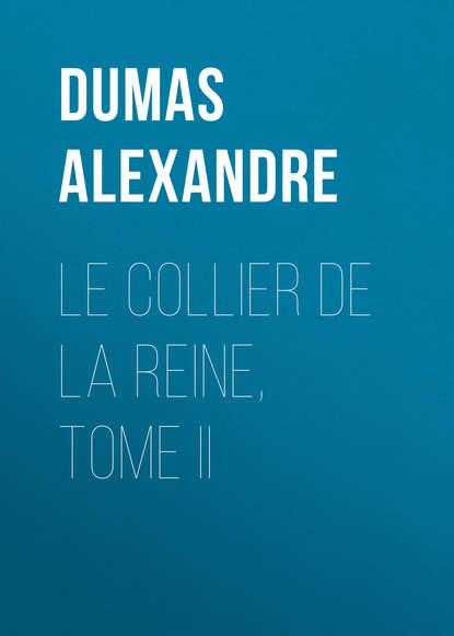 Фото - Александр Дюма Le Collier de la Reine, Tome II александр дюма le vicomte de bragelonne tome iv