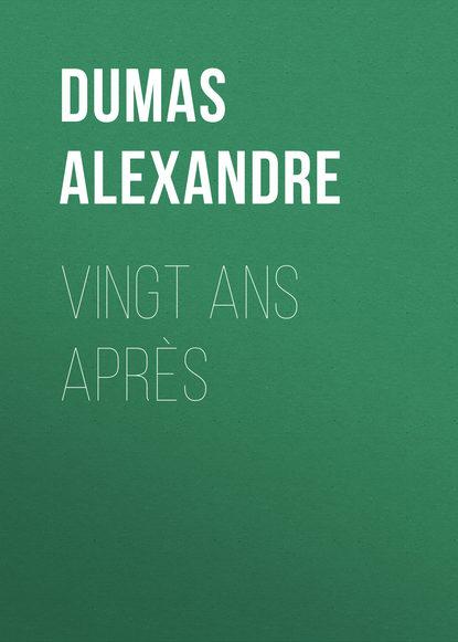 Александр Дюма Vingt ans après pierre dufay victor hugo a vingt ans glanes romantiques classic reprint