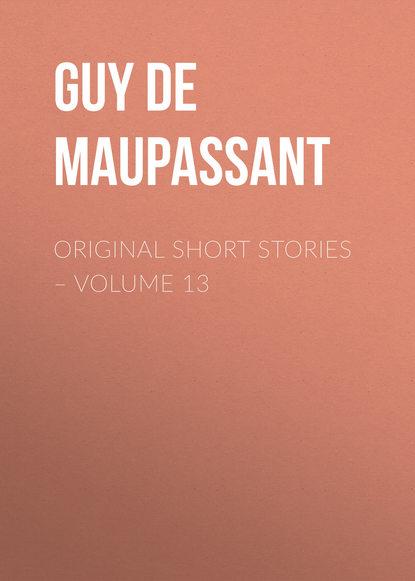 Ги де Мопассан Original Short Stories – Volume 13 ги де мопассан самоубийцы
