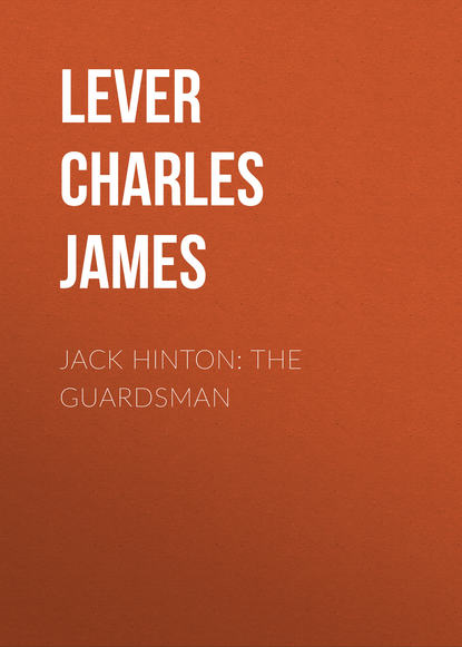 Lever Charles James Jack Hinton: The Guardsman lever charles james charles o malley the irish dragoon volume 2