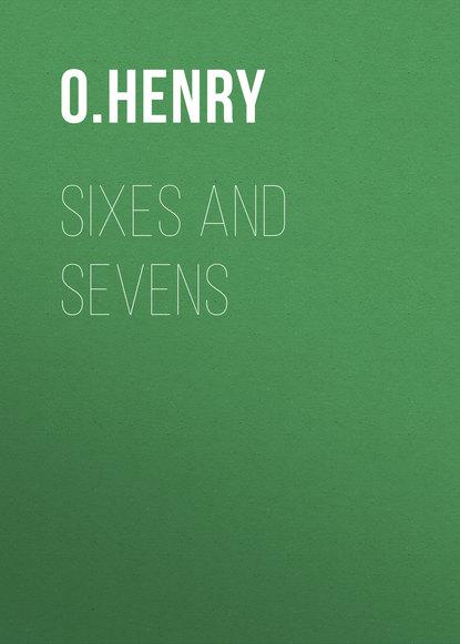 О. Генри Sixes and Sevens