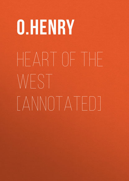 О. Генри Heart of the West [Annotated] henry о heart of the west сердце запад на англ яз