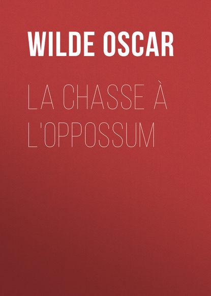 цена на Оскар Уайльд La chasse à l'oppossum