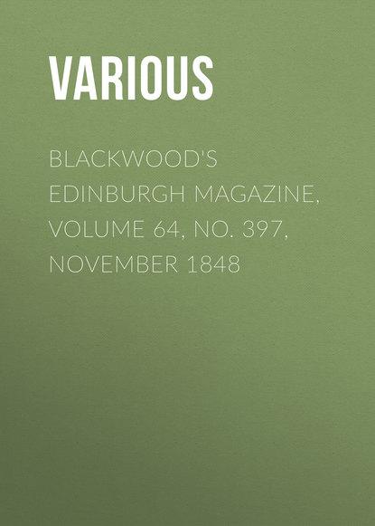 Various Blackwood's Edinburgh Magazine, Volume 64, No. 397, November 1848 various blackwood s edinburgh magazine volume 64 no 397 november 1848