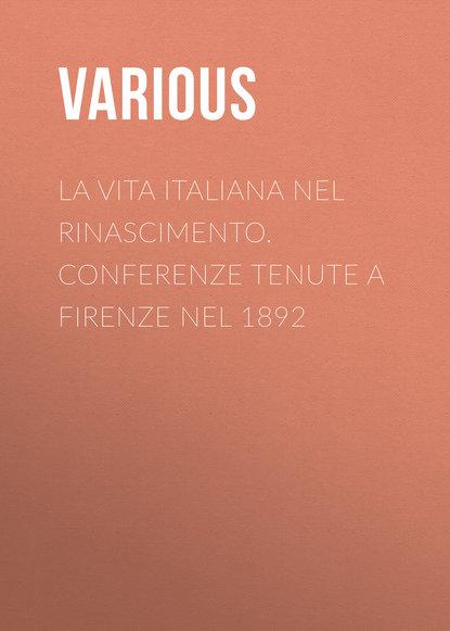 Various La vita Italiana nel Rinascimento. Conferenze tenute a Firenze nel 1892 luciano zùccoli la freccia nel fianco
