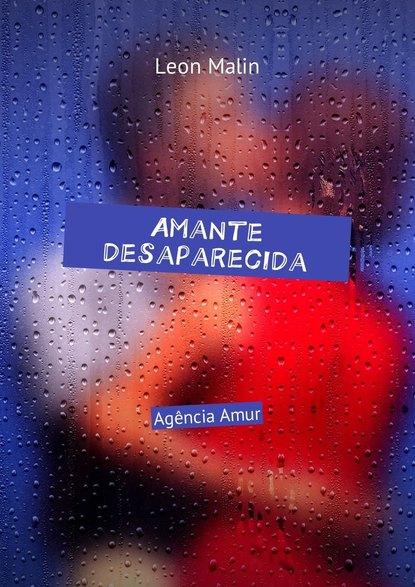 Leon Malin Amante desaparecida. AgênciaAmur leon malin fim do presidente agência amur