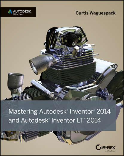 Curtis Waguespack Mastering Autodesk Inventor 2014 and Autodesk Inventor LT 2014. Autodesk Official Press thom tremblay inventor 2014 and inventor lt 2014 essentials autodesk official press