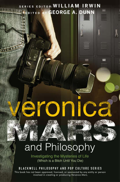 William Irwin Veronica Mars and Philosophy. Investigating the Mysteries of Life (Which is a Bitch Until You Die) stephanie bull shape of veronica