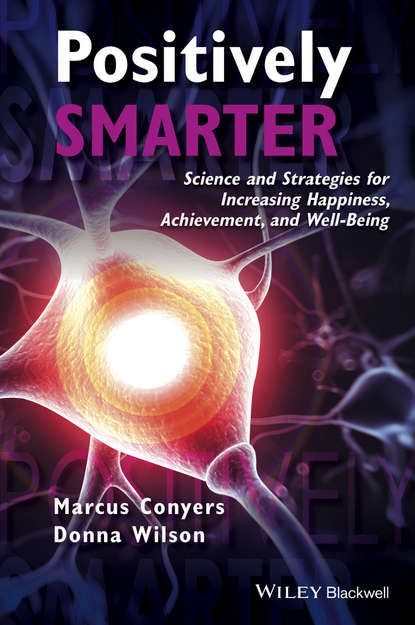 Positively Smarter. Science and Strategies for Increasing Happiness, Achievement, and Well-Being