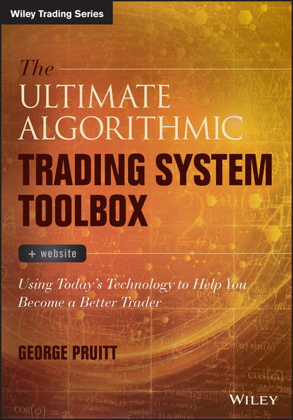 George Pruitt The Ultimate Algorithmic Trading System Toolbox + Website. Using Today's Technology To Help You Become A Better Trader irene aldridge high frequency trading a practical guide to algorithmic strategies and trading systems