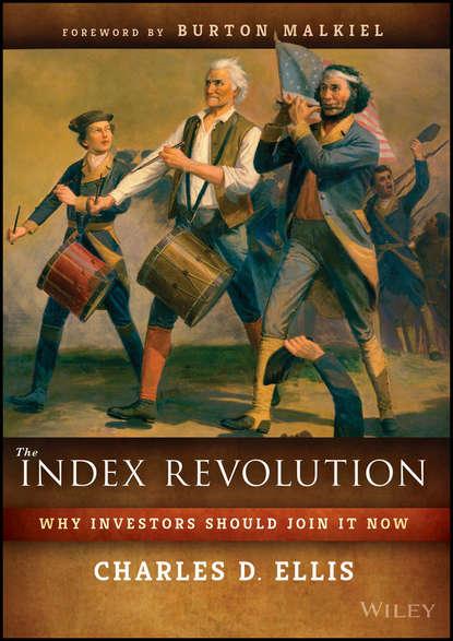 Charles D. Ellis The Index Revolution. Why Investors Should Join It Now charles d ellis the index revolution why investors should join it now
