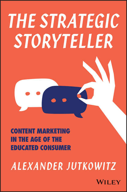 Alexander Jutkowitz The Strategic Storyteller. Content Marketing in the Age of the Educated Consumer kerry smith experiential marketing secrets strategies and success stories from the world s greatest brands