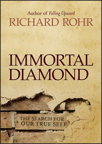 Richard Rohr Immortal Diamond. The Search for Our True Self richard caruso carusoism ii more poems of riveting revelations from stone sculptor richard caruso featuring oh could it be