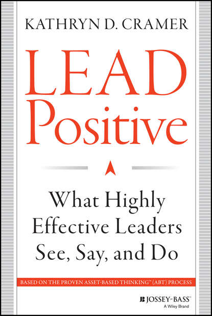 Kathryn Cramer D. Lead Positive. What Highly Effective Leaders See, Say, and Do positive neuroscience