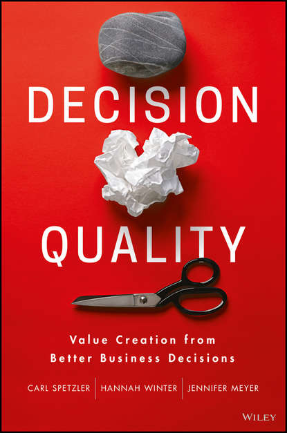 Jennifer Meyer Decision Quality. Value Creation from Better Business Decisions anthony iaquinto never bet the farm how entrepreneurs take risks make decisions and how you can too