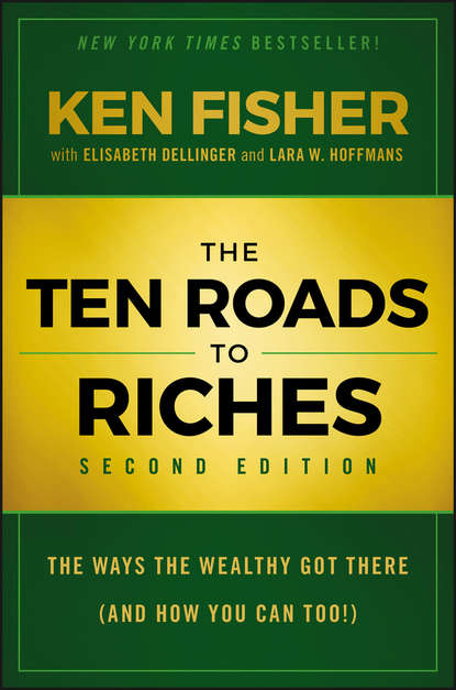 Elisabeth Dellinger The Ten Roads to Riches. The Ways the Wealthy Got There (And How You Can Too!) anthony iaquinto never bet the farm how entrepreneurs take risks make decisions and how you can too