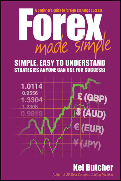 Kel Butcher Forex Made Simple. A Beginner's Guide to Foreign Exchange Success