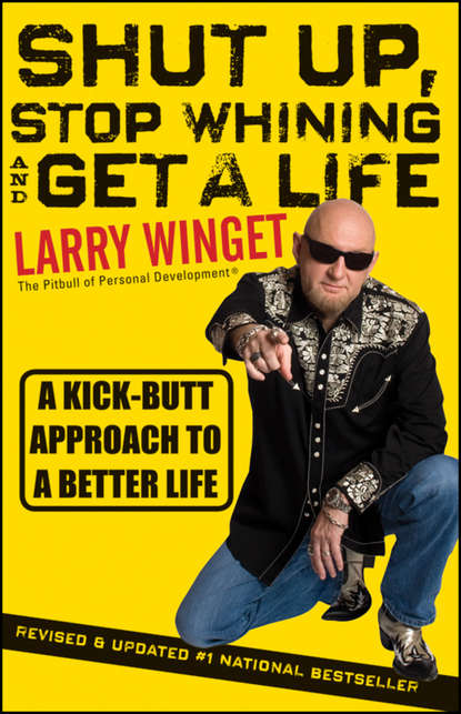 Larry Winget Shut Up, Stop Whining, and Get a Life. A Kick-Butt Approach to a Better Life mark mah take up your mat and walk