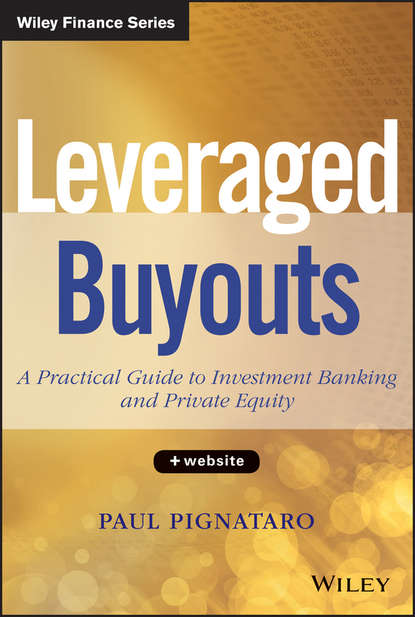 Paul Pignataro Leveraged Buyouts. A Practical Guide to Investment Banking and Private Equity kevin elsäßer value creation of private equity