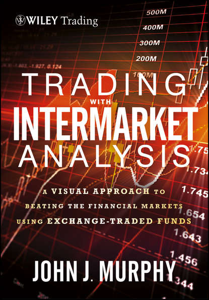 Фото - John Murphy J. Trading with Intermarket Analysis. A Visual Approach to Beating the Financial Markets Using Exchange-Traded Funds cynthia kase a kase on technical analysis workbook trading and forecasting