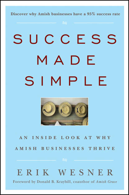 Erik Wesner Success Made Simple. An Inside Look at Why Amish Businesses Thrive an amish paradox – diversity and change in the world s largest amish community