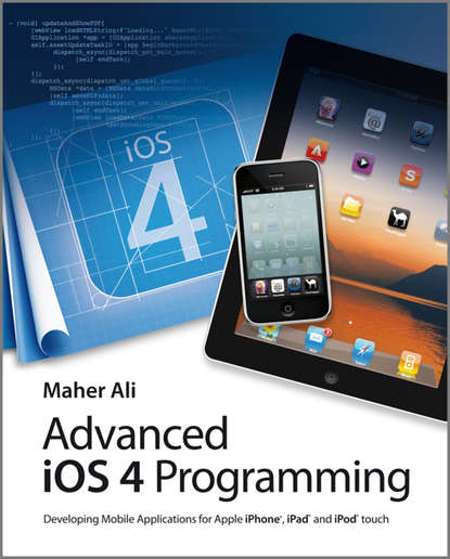 Maher Ali Advanced iOS 4 Programming. Developing Mobile Applications for Apple iPhone, iPad, and iPod touch недорого