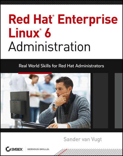 Sander Vugt van Red Hat Enterprise Linux 6 Administration. Real World Skills for Red Hat Administrators недорого