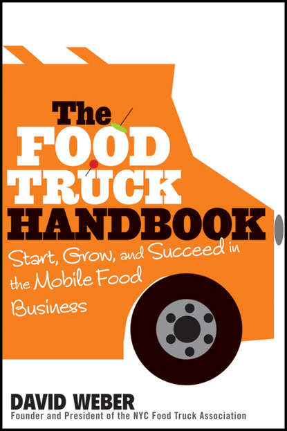 David Weber The Food Truck Handbook. Start, Grow, and Succeed in the Mobile Food Business недорого