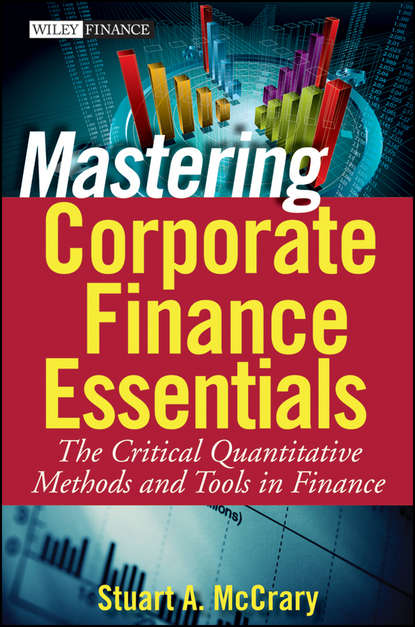 Stuart McCrary A. Mastering Corporate Finance Essentials. The Critical Quantitative Methods and Tools in Finance justin pettit strategic corporate finance applications in valuation and capital structure
