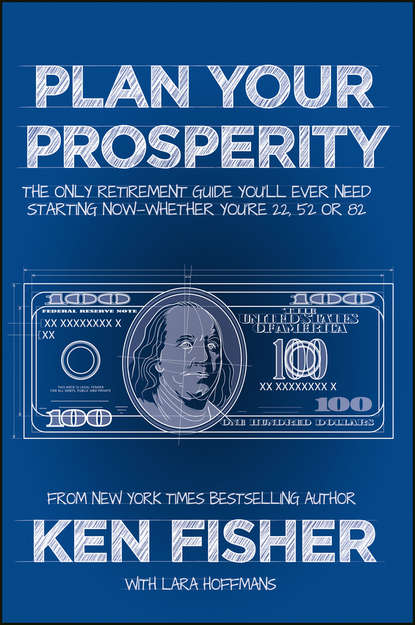 Kenneth Fisher L. Plan Your Prosperity. The Only Retirement Guide You'll Ever Need, Starting Now--Whether You're 22, 52 or 82 moshe milevsky a pensionize your nest egg how to use product allocation to create a guaranteed income for life