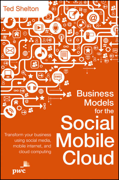 Ted Shelton Business Models for the Social Mobile Cloud. Transform Your Business Using Social Media, Mobile Internet, and Cloud Computing maciej kranz building the internet of things implement new business models disrupt competitors transform your industry