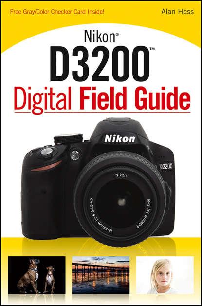 Alan Hess Nikon D3200 Digital Field Guide j thomas dennis nikon d5300 digital field guide