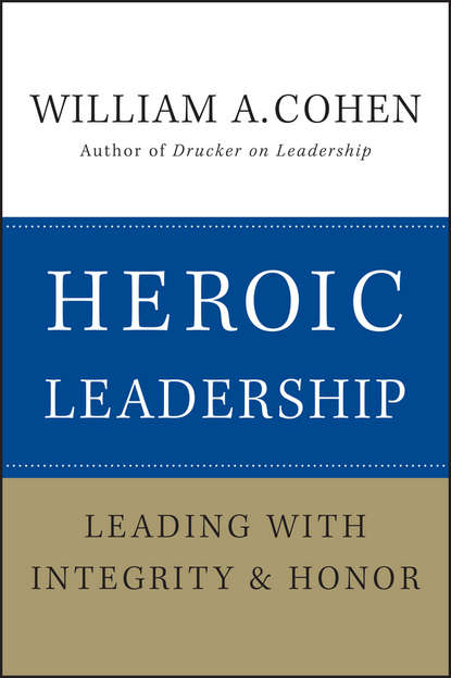 William Cohen A. Heroic Leadership. Leading with Integrity and Honor william cohen a heroic leadership leading with integrity and honor