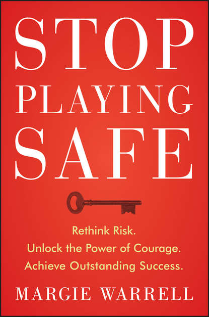 Margie Warrell Stop Playing Safe. Rethink Risk, Unlock the Power of Courage, Achieve Outstanding Success margie warrell make your mark a guidebook for the brave hearted