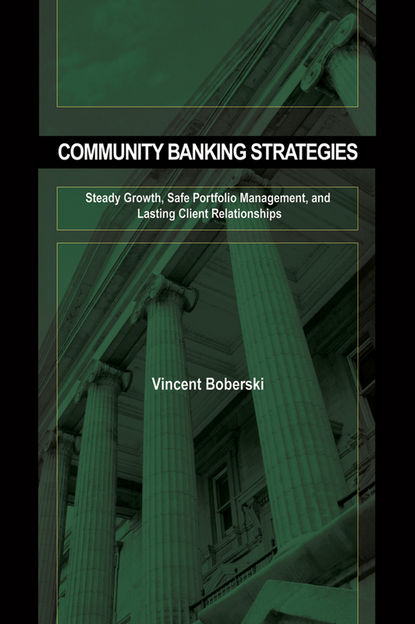 Vince Boberski Community Banking Strategies. Steady Growth, Safe Portfolio Management, and Lasting Client Relationships the effects of competitive strategies on banks performance