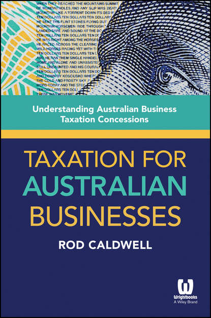 basics and principles of taxation Rod Caldwell Taxation for Australian Businesses. Understanding Australian Business Taxation Concessions