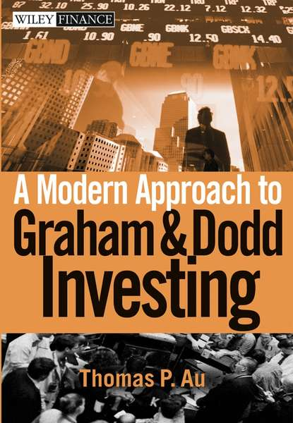 Thomas Au P. A Modern Approach to Graham and Dodd Investing bob litterman modern investment management an equilibrium approach