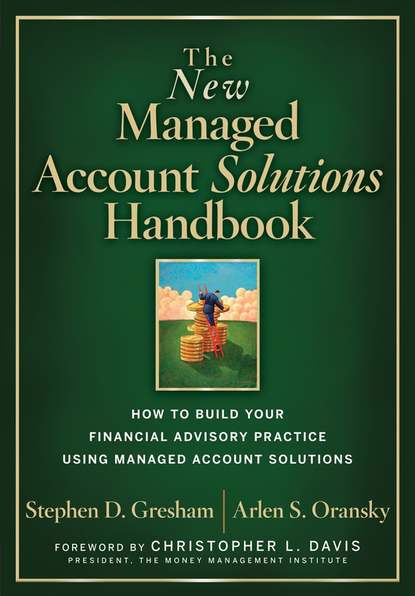 The New Managed Account Solutions Handbook. How to Build Your Financial Advisory Practice Using Managed Account Solutions фото