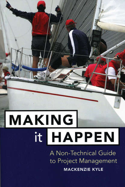 Mackenzie Kyle Making It Happen. A Non-Technical Guide to Project Management a simulation approach to project planning