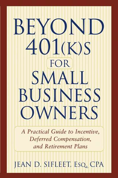 Jean Sifleet D. Beyond 401(k)s for Small Business Owners. A Practical Guide to Incentive, Deferred Compensation, and Retirement Plans barbara weltman j k lasser s small business taxes 2019 your complete guide to a better bottom line