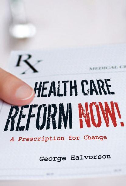 George Halvorson C. Health Care Reform Now!. A Prescription for Change p y sun m div m d the true face of health care reform a physician and patient s perspective