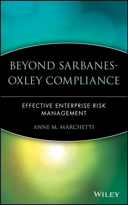 Anne Marchetti M. Beyond Sarbanes-Oxley Compliance. Effective Enterprise Risk Management donna kennedy glans corporate integrity a toolkit for managing beyond compliance