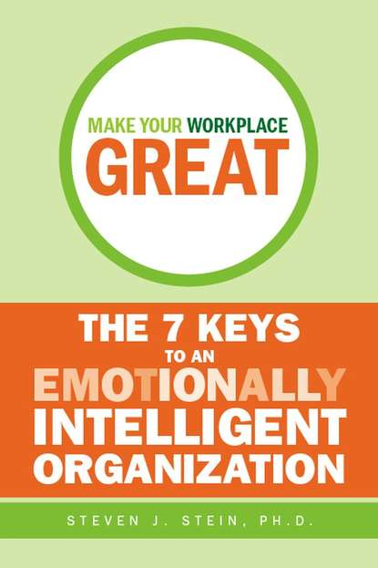 Steven Stein J. Make Your Workplace Great. The 7 Keys to an Emotionally Intelligent Organization dr lisa bruce reviving the dead 10 keys to unlock purpose and destiny